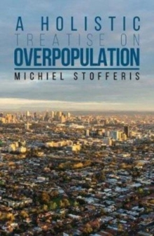 A Holistic Treatise On Overpopulation, Hardback Book