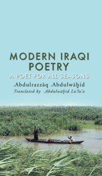 Modern Iraqi Poetry : A Poet for All Seasons, Hardback Book