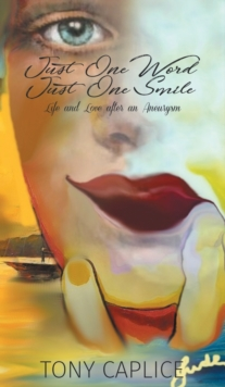 Just One Word, Just One Smile : Life and Love After an Aneurysm, Hardback Book