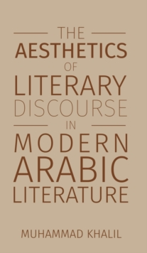 The Aesthetics of Literary Discourse in Modern Arabic Literature, Hardback Book