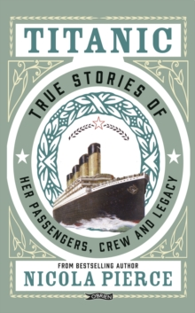 Titanic : True Stories of her Passengers, Crew and Legacy, EPUB eBook