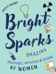 Bright Sparks : Amazing Discoveries, Inventions and Designs by Women, Hardback Book