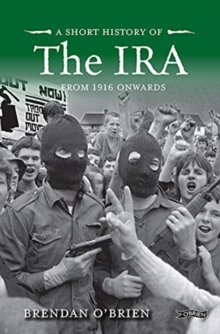 A Short History of the IRA : From 1916 Onwards, Paperback / softback Book