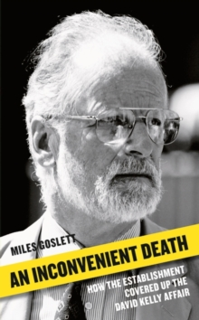 An Inconvenient Death : How the Establishment Covered Up the David Kelly Affair, Hardback Book