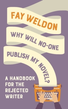 Why Will No-One Publish My Novel? : A Handbook for the Rejected Writer, Paperback / softback Book