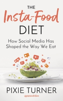 The Insta-Food Diet : How Social Media has Shaped the Way We Eat, Hardback Book
