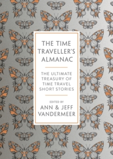 The Time Traveller's Almanac : The Ultimate Treasury of Time Travel Fiction - Brought to You from the Future, Paperback / softback Book