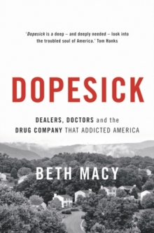 Dopesick : Dealers, Doctors and the Drug Company that Addicted America, Hardback Book