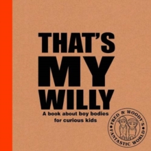 That's My Willy : A book about boy bodies for curious kids, Hardback Book