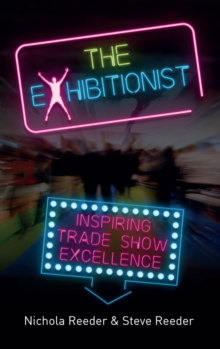 The Exhibitionist : Inspiring Trade Show Excellence, Paperback / softback Book