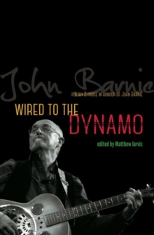 Wired to the Dynamo - Poetry & Prose in Honour of John Barnie, Paperback Book