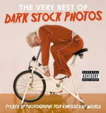 Dark Stock Photos: F*cked up photography for a messed up world, Hardback Book