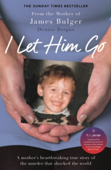 I Let Him Go : The heartbreaking book from the mother of James Bulger, Paperback Book
