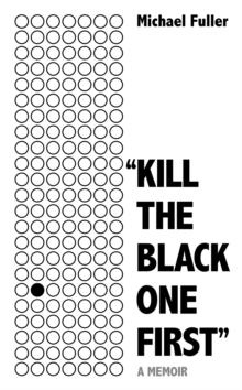 """Kill The Black One First"" : The most moving story you'll read this year, Hardback Book"