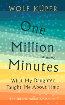 One Million Minutes : What My Daughter Taught Me About Time, Hardback Book