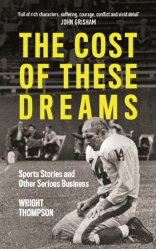 The Cost of These Dreams : Sports Stories and Other Serious Business, Paperback / softback Book