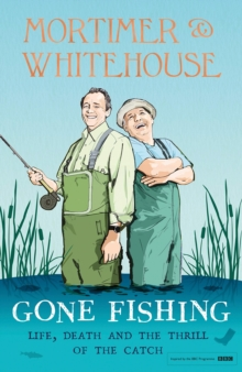 Mortimer & Whitehouse: Gone Fishing : Inspired by the hit BBC series, Hardback Book