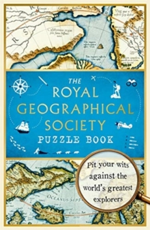 The Royal Geographical Society Puzzle Book : Pit your wits against the world's greatest explorers, Paperback / softback Book