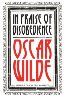 In Praise of Disobedience : The Soul of Man Under Socialism and Other Writings, Hardback Book