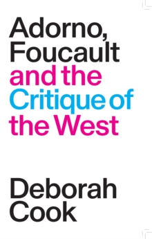 Adorno, Foucault and the Critique of the West, Paperback / softback Book