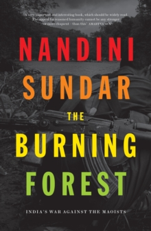 The Burning Forest : India's War Against the Maoists, Paperback / softback Book