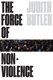 The Force of Nonviolence : The Ethical in the Political, Hardback Book