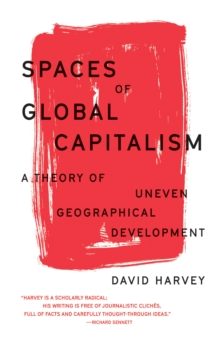 Spaces of Global Capitalism : A Theory of Uneven Geographical Development, Paperback / softback Book