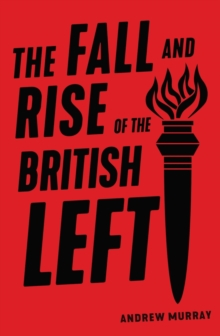 The Fall and Rise of the British Left, Paperback / softback Book