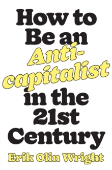 How to Be an Anticapitalist in the Twenty-First Century, Hardback Book