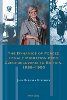 The Dynamics of Forced Female Migration from Czechoslovakia to Britain, 1938-1950, EPUB eBook