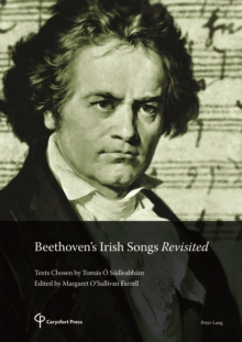 Beethoven's Irish Songs Revisited : Texts Chosen by Tomas O SuilleabhainEdited by Margaret O'Sullivan Farrell, PDF eBook
