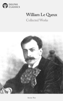 Delphi Collected Works of William Le Queux (Illustrated), EPUB eBook