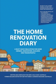The Home Renovation Diary : A Must Have Publication For Home Owners, Renovators, Builders and Tradespeople, Paperback Book