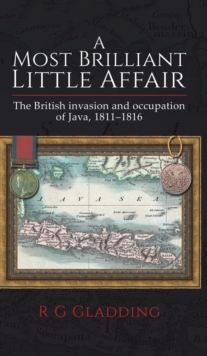 A Most Brilliant Little Affair : The British military operations in Java, 1811-1816, Hardback Book