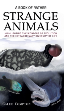A Book of Rather Strange Animals : Highlighting the Wonders of Evolution and the Extraordinary Diversity of Life, Hardback Book