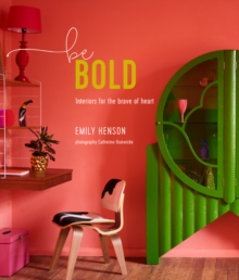 Be Bold : Interiors for the Brave of Heart, Hardback Book