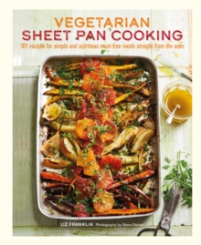 Vegetarian Sheet Pan Cooking : 101 Recipes for Simple and Nutritious Meat-Free Meals Straight from the Oven, Hardback Book