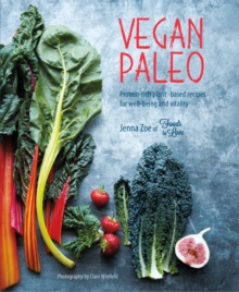 Vegan Paleo : Protein-Rich Plant-Based Recipes for Well-Being and Vitality, Hardback Book
