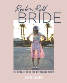 Rock n Roll Bride : The Ultimate Guide for Alternative Brides, Hardback Book