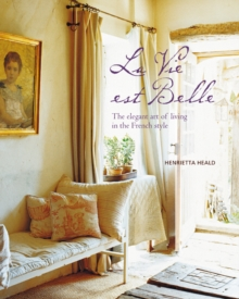La Vie est Belle : The Elegant Art of Living in the French Style, Hardback Book