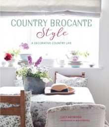 Country Brocante Style : Where English Country Meets French Vintage, Hardback Book