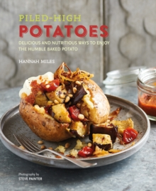Piled-high Potatoes : Delicious and Nutritious Ways to Enjoy the Humble Baked Potato, Hardback Book