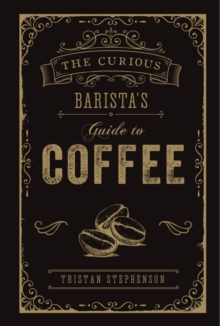 The Curious Barista's Guide to Coffee, Hardback Book