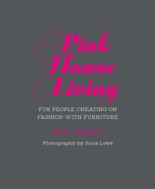 Pink House Living : For People Cheating on Fashion with Furniture, Hardback Book