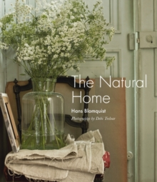 The Natural Home : Creative Interiors Inspired by the Beauty of the Natural World, Hardback Book