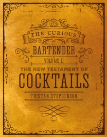 The Curious Bartender Volume II : The New Testament of Cocktails, EPUB eBook