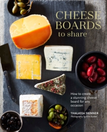Cheese Boards to Share : How to Create a Stunning Cheese Board for Any Occasion, Hardback Book