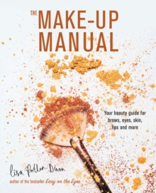 The Make-up Manual : Your Beauty Guide for Brows, Eyes, Skin, Lips and More, Hardback Book