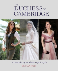 The Duchess of Cambridge : A Decade of Modern Royal Style, Hardback Book