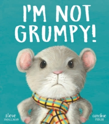 I'm Not Grumpy!, Hardback Book